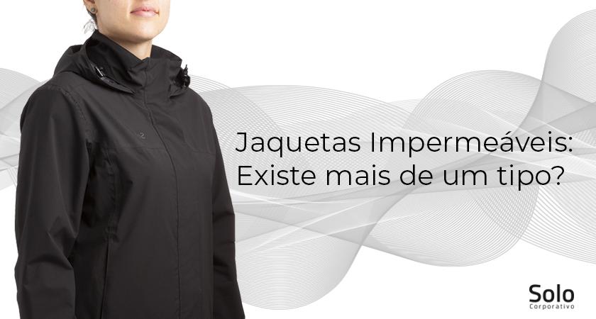 Jaquetas Impermeáveis Existe mais de um tipo