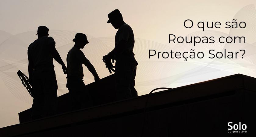 O que são Roupas com Proteção Solar